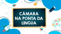 Câmara na Ponta da Língua!