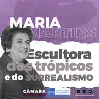 #CâmaraMulher - Maria Martins